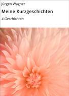 Jürgen Wagner: Meine Kurzgeschichten