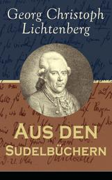 Aus den Sudelbüchern - Aphorismensammlung - Auswahl aus Lichtenbergs legendären Gedankensplitter