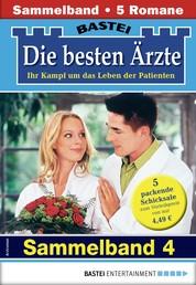 Die besten Ärzte 4 - Sammelband - 5 Arztromane in einem Band