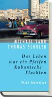 Michael Saur: Das Leben war ein Pfeifen. Kubanische Fluchten