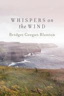 Bridget Geegan Blanton: Whispers on the Wind