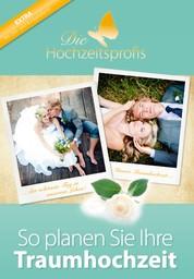Die Hochzeitsprofis - Expertenwissen für Ihre Hochzeit - Der ultimative Hochzeitsplaner für Ihre Traumhochzeit. Mit vielen Checklisten, Zeitplaner und Budgetplaner