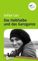 Safiye Can: Das Halbhalbe und das Ganzganze - Literatur-Quickie ★