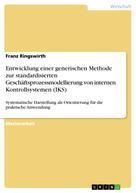 Franz Ringswirth: Entwicklung einer generischen Methode zur standardisierten Geschäftsprozessmodellierung von internen Kontrollsystemen (IKS)