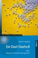 Kurt F. Svatek: Ein Deut Deutsch