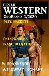 Uksak Western Großband 2/2020 - 5 spannende Wildwest-Romane
