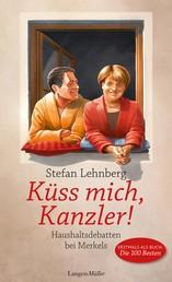 Küss mich, Kanzler! - Haushaltsdebatten bei Merkels