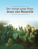 Dieter Potzel: Der mutige junge Mann Jesus von Nazareth