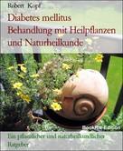 Robert Kopf: Diabetes mellitus Behandlung mit Heilpflanzen und Naturheilkunde