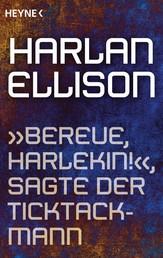 """""""Bereue, Harlekin!"""", sagte der Ticktackmann - Erzählung"""
