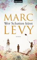 Marc Levy: Wer Schatten küsst ★★★★