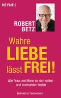 Robert Betz: Wahre Liebe lässt frei! ★★★★