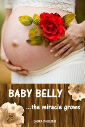 Baby Belly...the miracle grows - All about pregnancy, birth, breastfeeding, hospital bag, baby equipment and baby sleep! (Pregnancy guide for expectant parents)