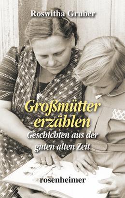 Großmütter erzählen - Geschichten aus der guten alten Zeit