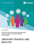 Martin Mensch: Zwischen Traum(a) und Realität. Möglichkeiten und Herausforderungen der Sozialen Arbeit mit traumatisierten Flüchtlingen