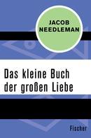 Jacob Needleman: Das kleine Buch der großen Liebe