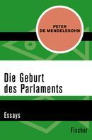 Peter de Mendelssohn: Die Geburt des Parlaments