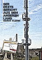 Klemm Hardy: Der erste Bericht aus dem anderen Land