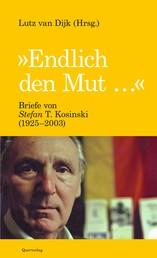 Endlich den Mut - Briefe von Stefan T. Kosinski (1925-2003)