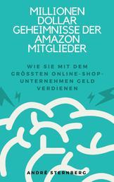 Millionen Dollar Geheimnisse der Amazon Mitglieder - Wie Sie mit dem größten Online-Shop-Unternehmen Geld verdienen