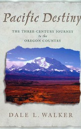 Pacific Destiny - The Three-Century Journey to the Oregon Country