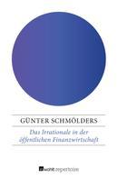 Günter Schmölders: Das Irrationale in der öffentlichen Finanzwirtschaft