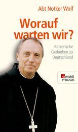 Worauf warten wir? - Ketzerische Gedanken zu Deutschland