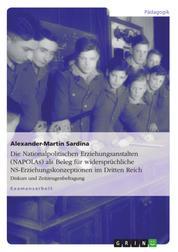 Die Nationalpolitischen Erziehungsanstalten (NAPOLAs) als Beleg für widersprüchliche NS-Erziehungskonzeptionen im Dritten Reich - Diskurs und Zeitzeugenbefragung