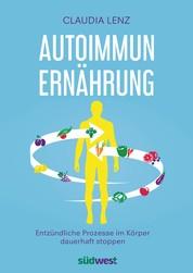 Autoimmun-Ernährung - Entzündliche Prozesse im Körper dauerhaft stoppen