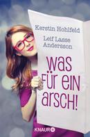 Kerstin Hohlfeld: Was für ein Arsch! - Gleich und anders verliebt sich gern ★★★★