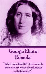 """Romola - """"What are a handful of reasonable men against a crowd with stones in their hands?"""""""