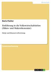 Einführung in die Volkswirtschaftslehre (Mikro- und Makroökonomie) - Skript und Klausurvorbereitung