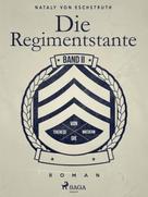 Nataly von Eschstruth: Die Regimentstante - Band II