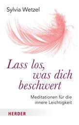 Lass los, was dich beschwert - Meditationen für die innere Leichtigkeit