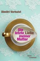 Dimitri Verhulst: Die letzte Liebe meiner Mutter ★★★★