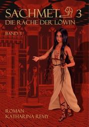Sachmet Die Rache der Löwin - Band 3