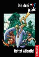 Ulf Blanck: Die drei ??? Kids, 17, Rettet Atlantis! (drei Fragezeichen Kids) ★★★★