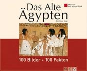 Das Alte Ägypten: 100 Bilder - 100 Fakten - Wissen auf einen Blick