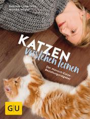 Katzen verstehen lernen - Der Mensch-Katze-Beziehungsratgeber
