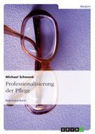 Michael Schwenk: Professionalisierung der Pflege ★★★★★