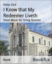 I Know that My Redeemer Liveth - Sheet Music for String Quartet