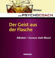 Der Psychocoach 5: Der Geist aus der Flasche - Alkohol - Genuss statt Muss!