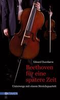 Edward Dusinberre: Beethoven für eine spätere Zeit