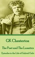 Gilbert Keith Chesterton: The Poet and The Lunatics