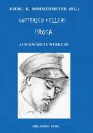 Joerg K. Sommermeyer: Gottfried Kellers Prosa. Ausgewählte Werke III