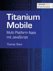 Titanium Mobile - Multi Platform Apps mit JavaScript