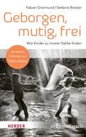Fabian Grolimund: Geborgen, mutig, frei – Wie Kinder zu innerer Stärke finden