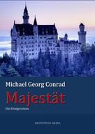 Michael Georg Conrad: Majestät