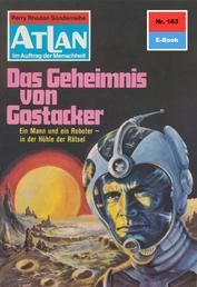 """Atlan 163: Das Geheimnis von Gostacker - Atlan-Zyklus """"Im Auftrag der Menschheit"""""""