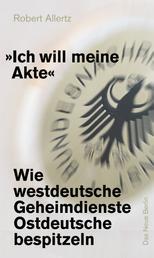 """""""Ich will meine Akte"""" - Wie westdeutsche Geheimdienste Ostdeutsche bespitzeln"""